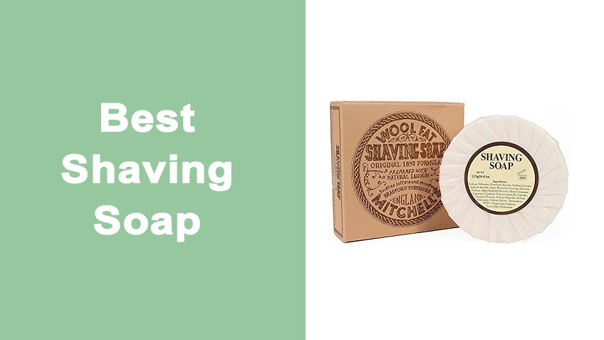 Best Shaving Soap to Try: 7 Top Choices