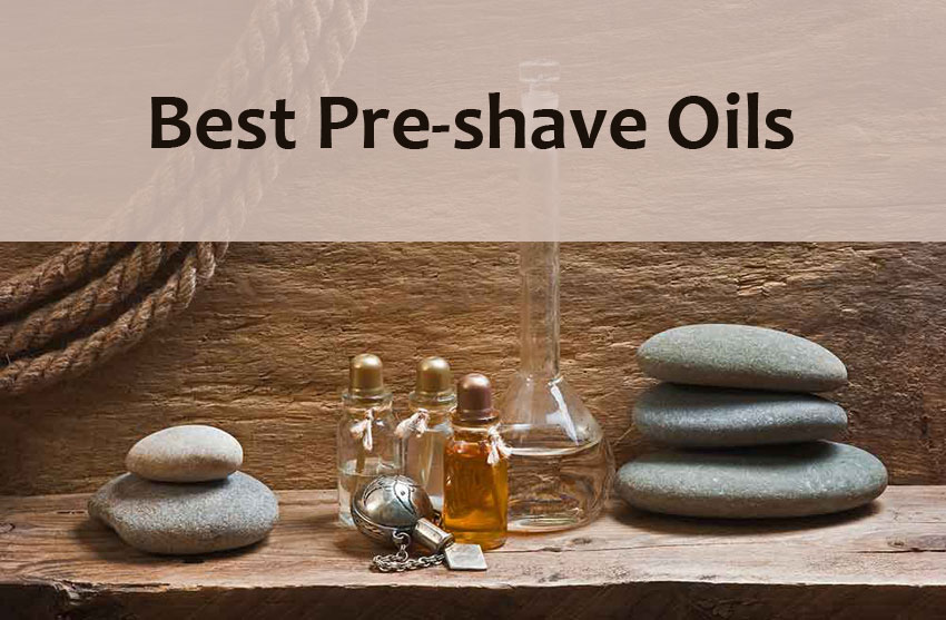 10 Best Pre-shave Oils in 2019