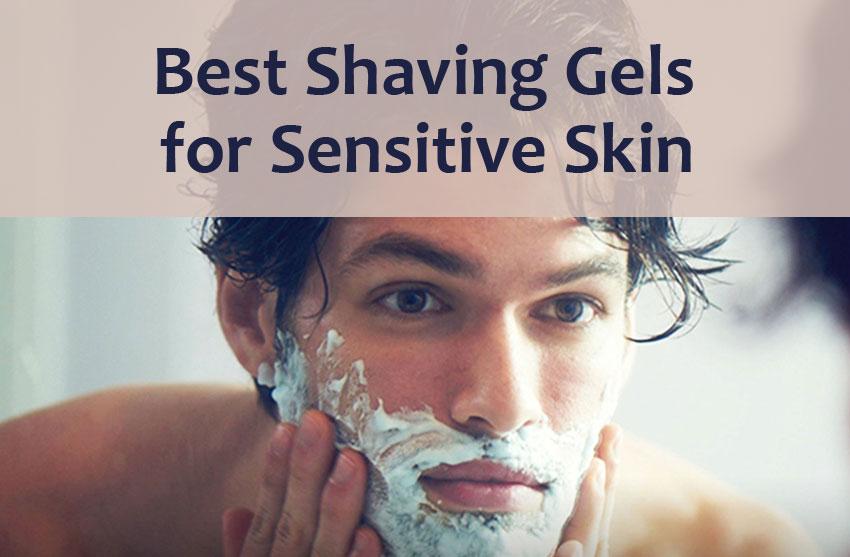 12 Best Shaving Gels for Sensitive Skin in 2018